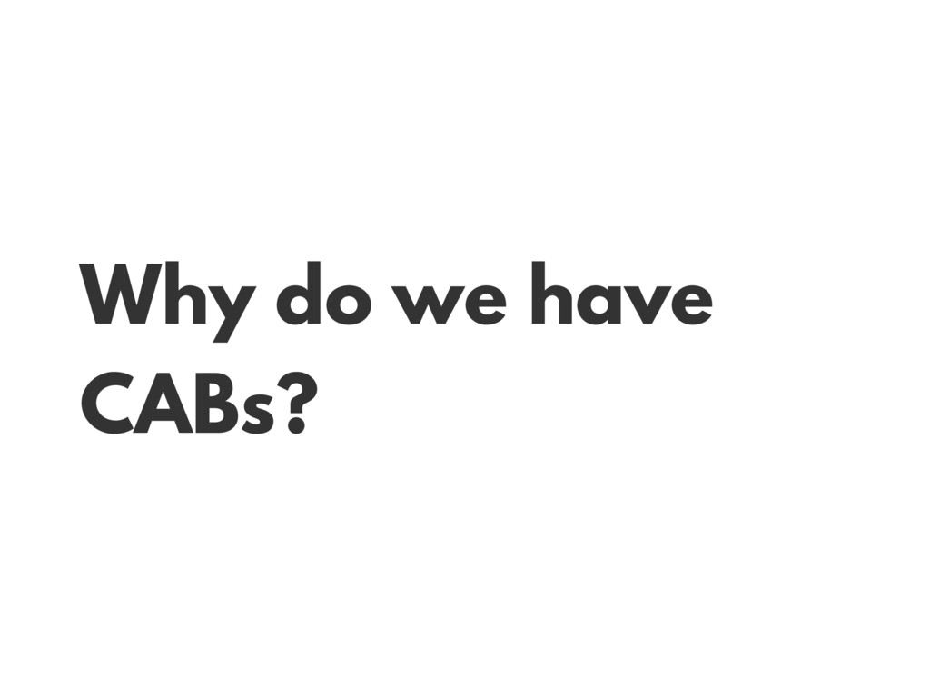 Why do we have CABs?