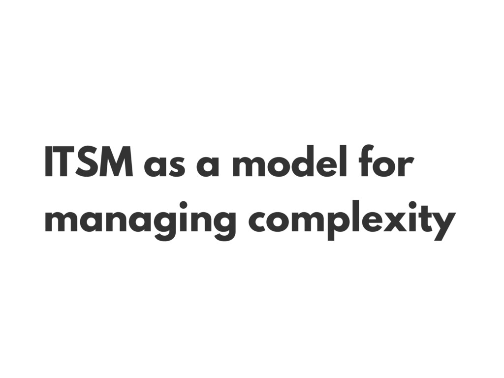 ITSM as a model for managing complexity
