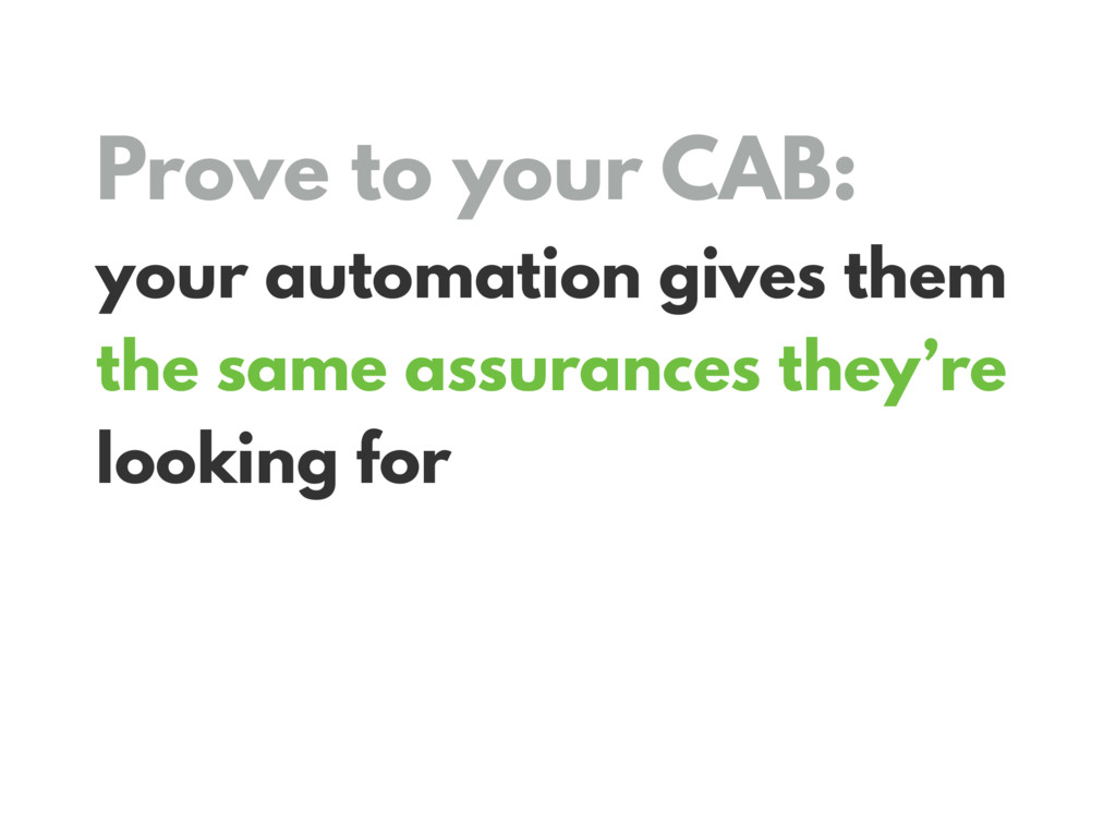 Prove to your CAB: your automation gives them t...
