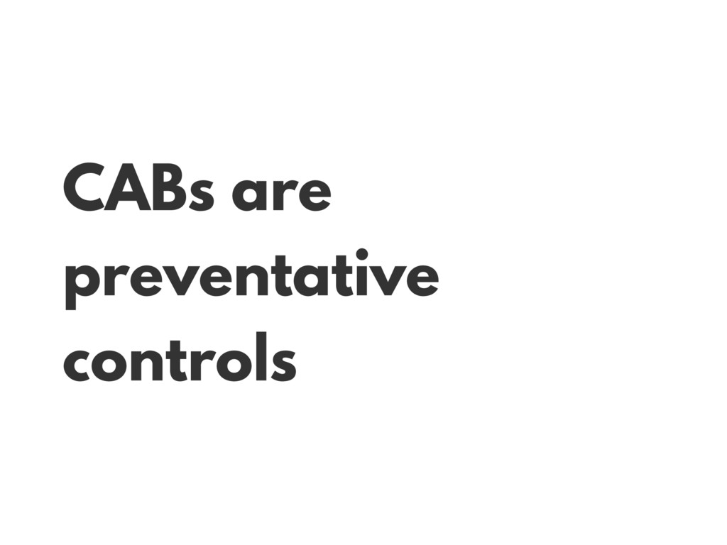 CABs are preventative controls