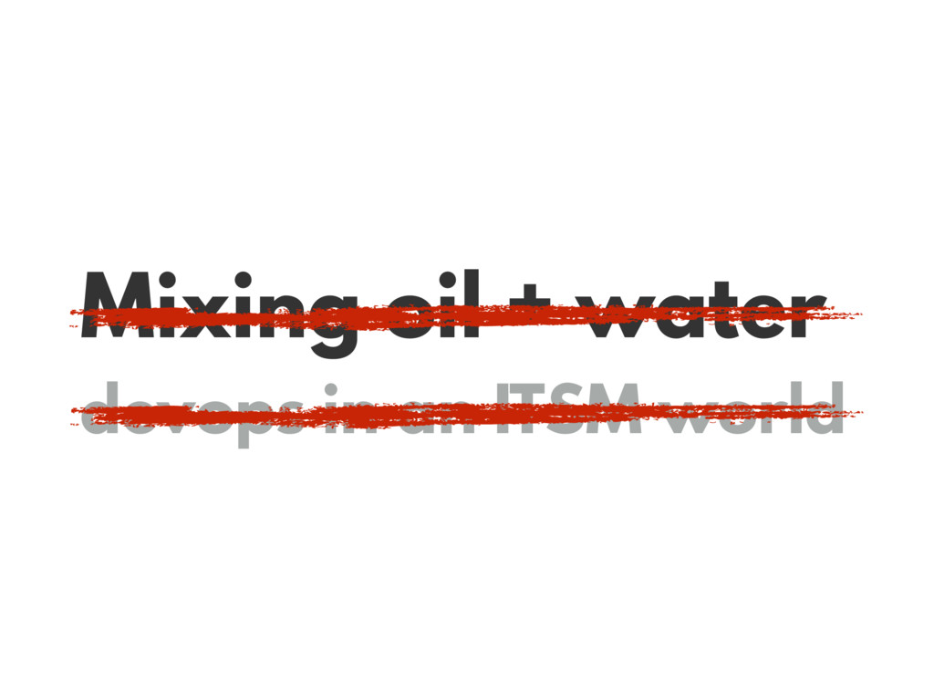 Mixing oil + water devops in an ITSM world