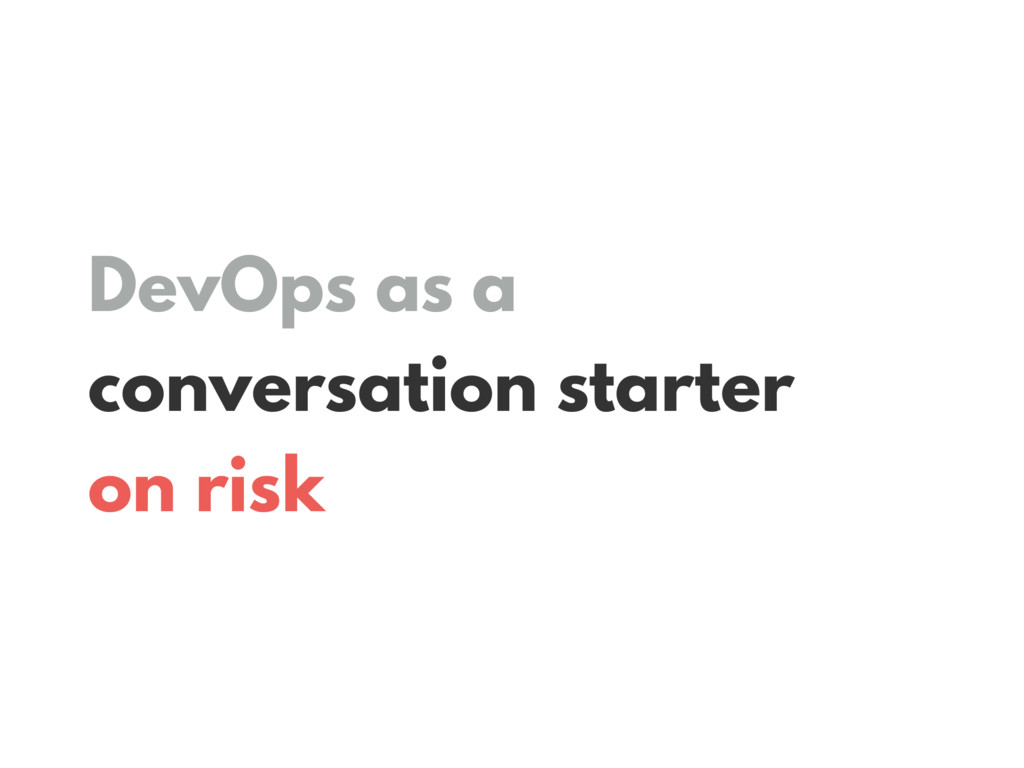 DevOps as a conversation starter on risk