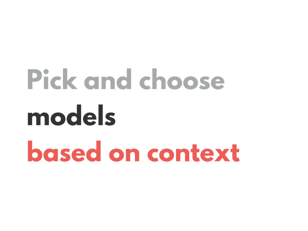 Pick and choose models based on context