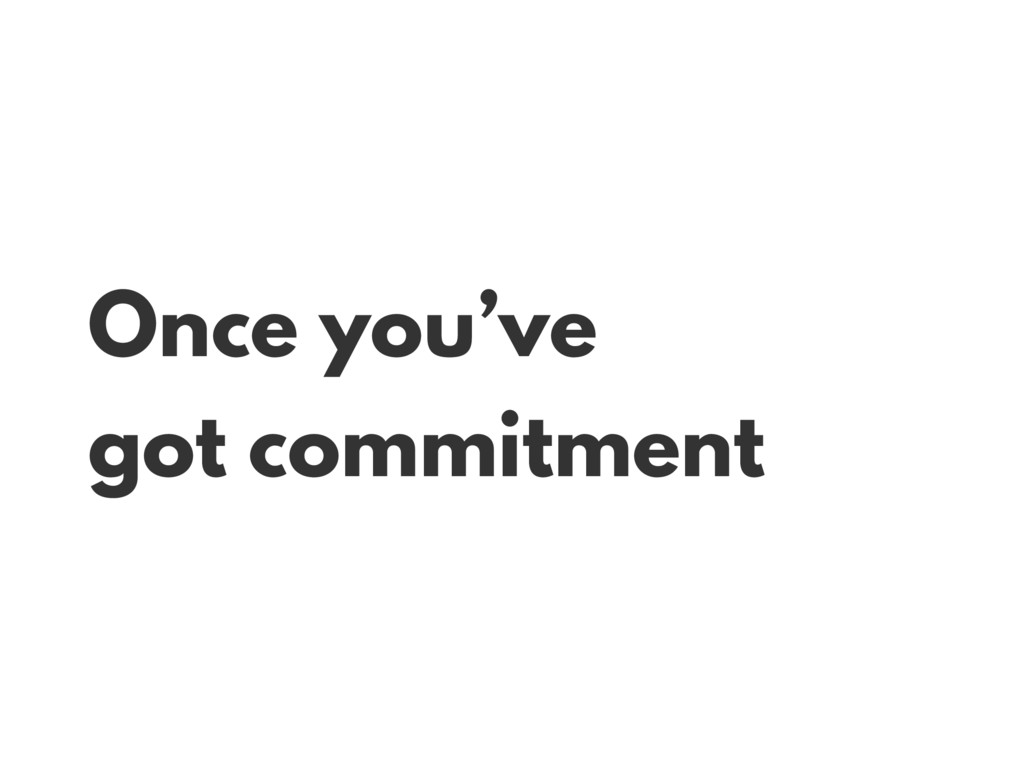 Once you've got commitment