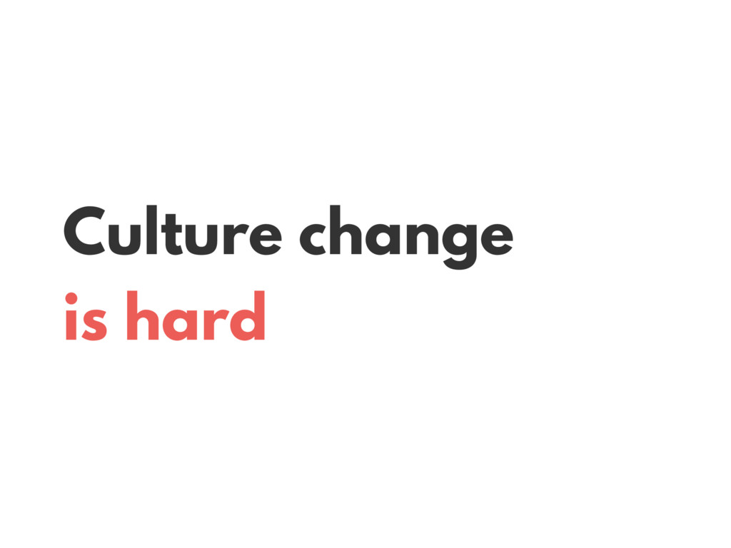 Culture change is hard