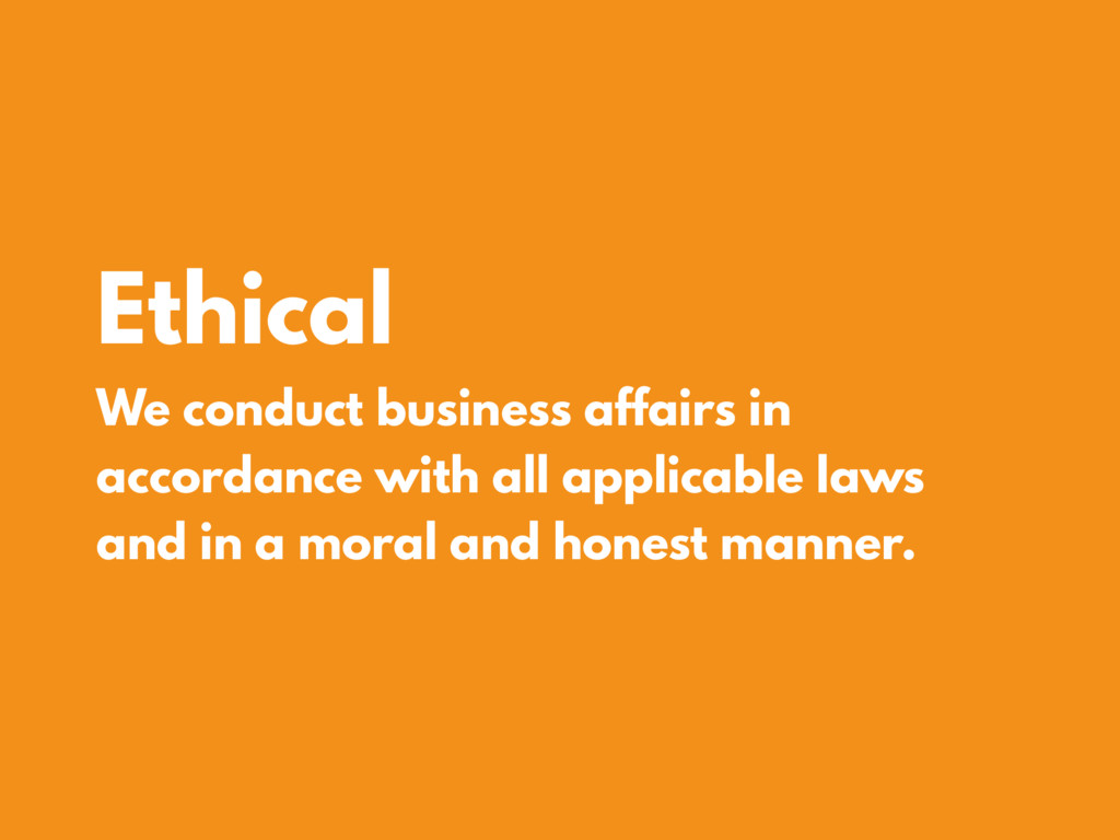 Ethical We conduct business affairs in accordan...