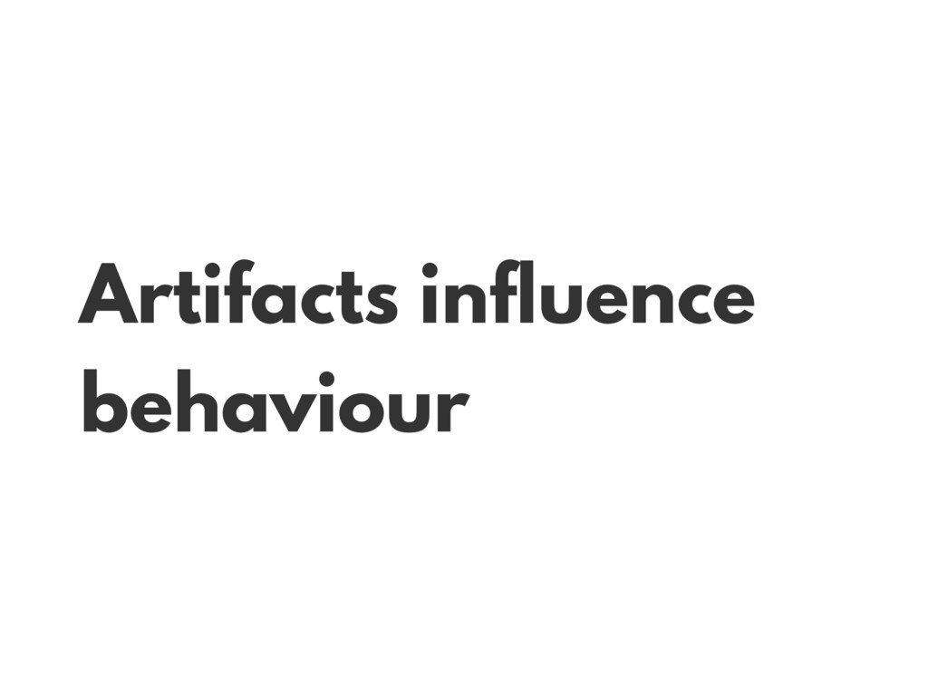 Artifacts influence behaviour