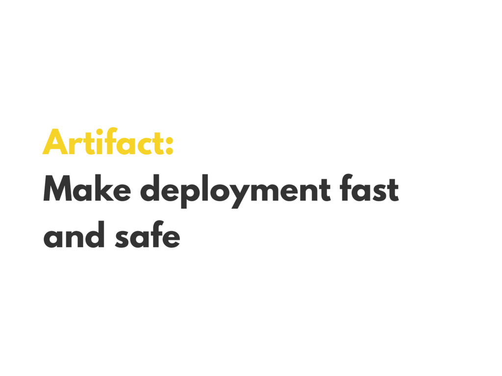 Artifact: Make deployment fast and safe