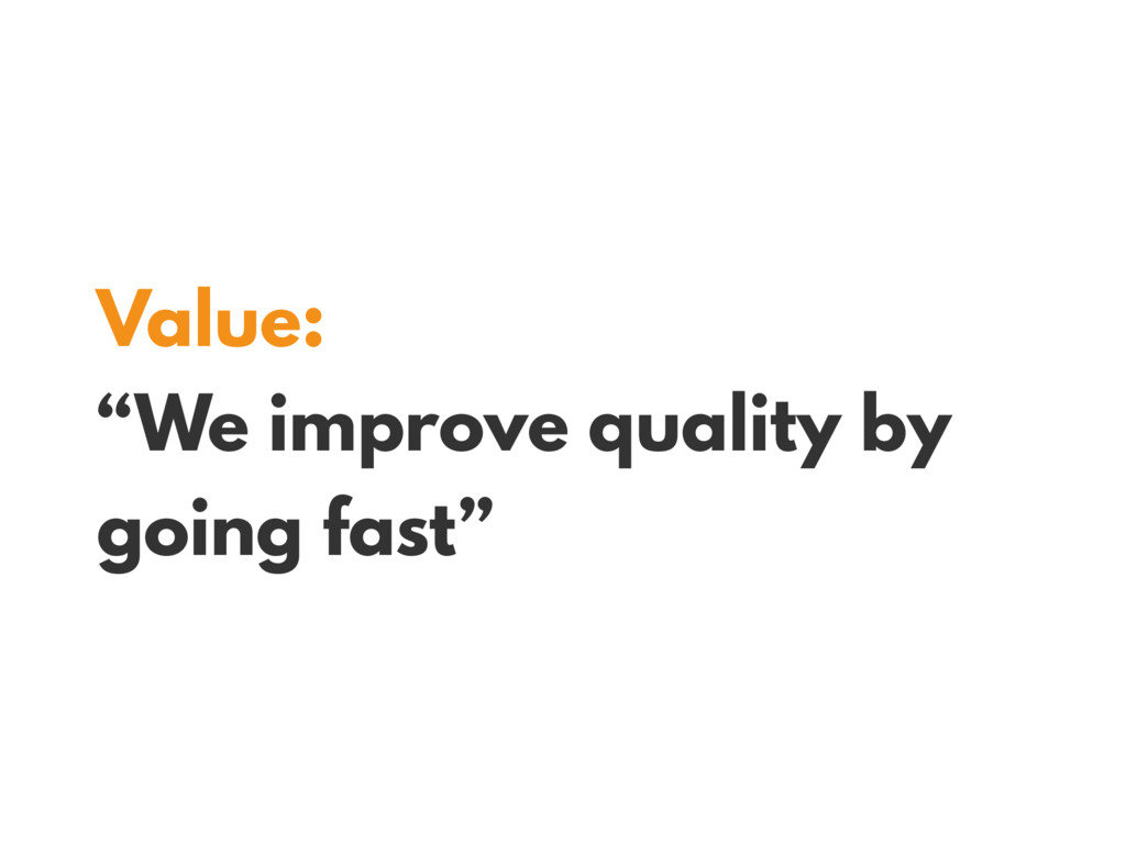 "Value: ""We improve quality by going fast"""