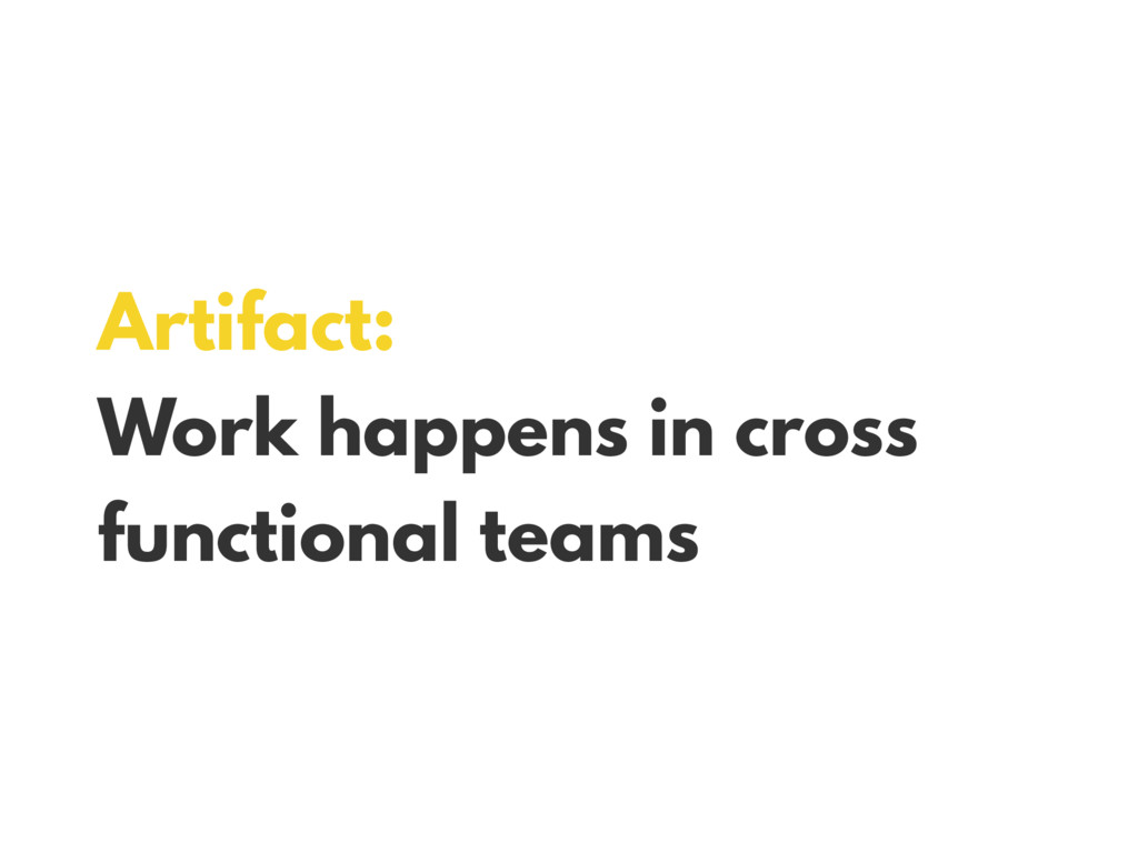 Artifact: Work happens in cross functional teams