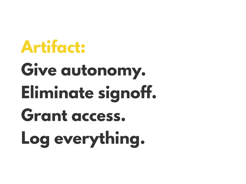 Artifact: Give autonomy. Eliminate signoff. Gra...