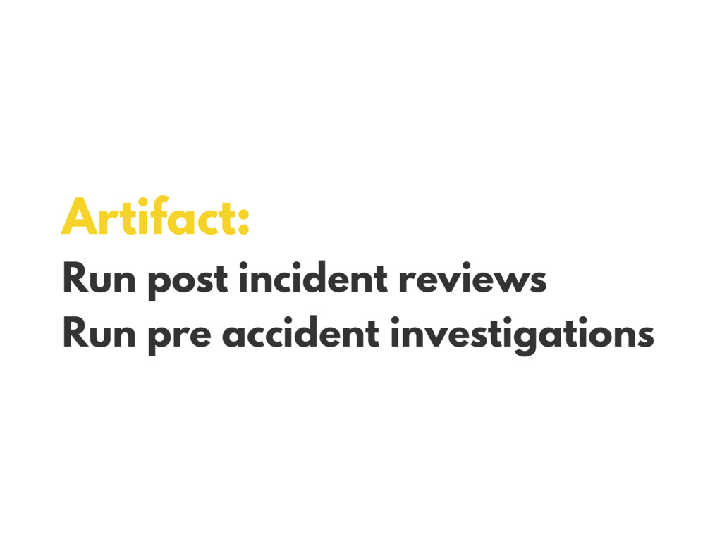 Artifact: Run post incident reviews Run pre acc...