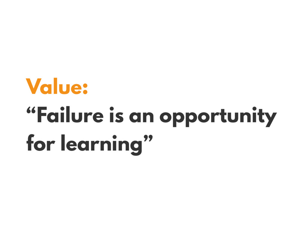 "Value: ""Failure is an opportunity for learning"""