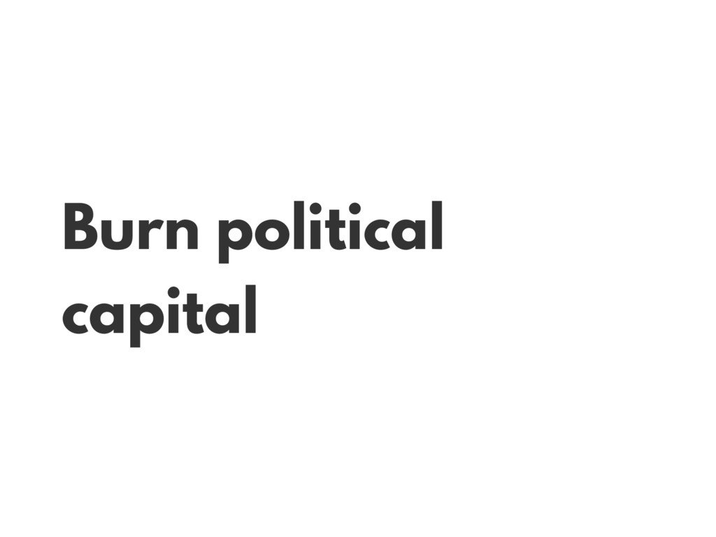 Burn political capital