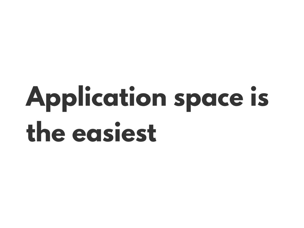 Application space is the easiest