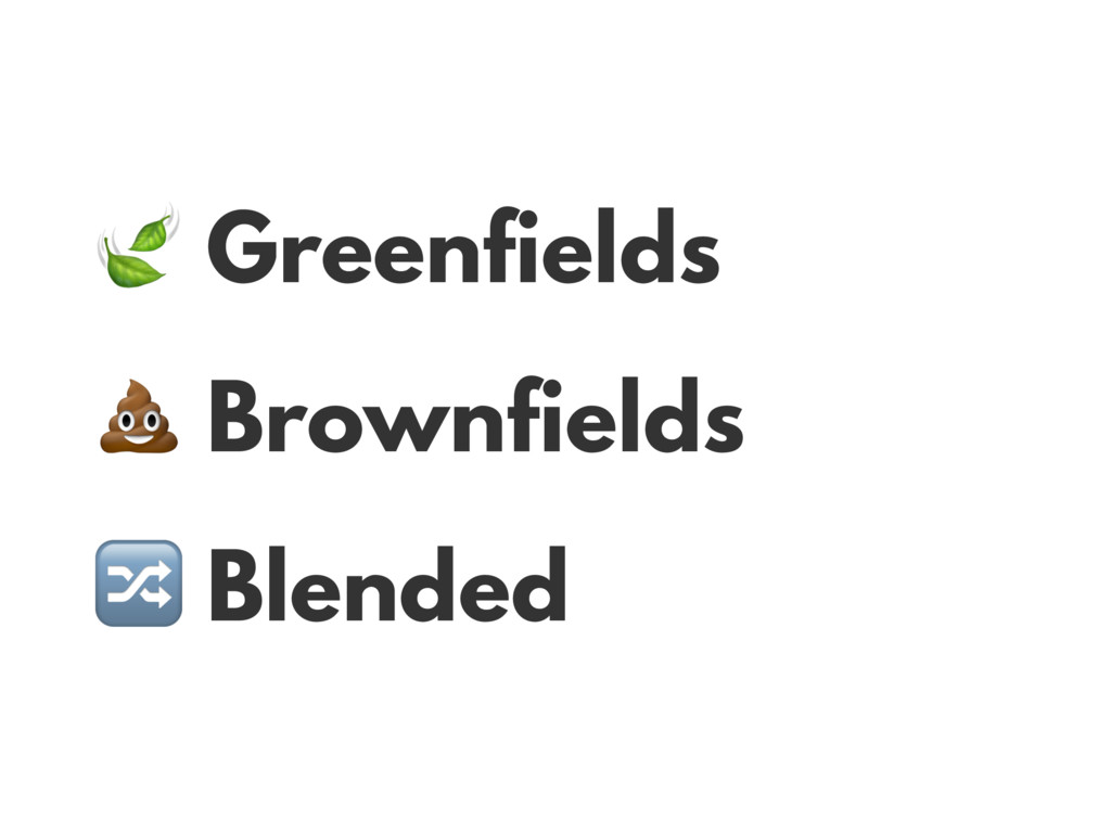 Greenfields  Brownfields  Blended