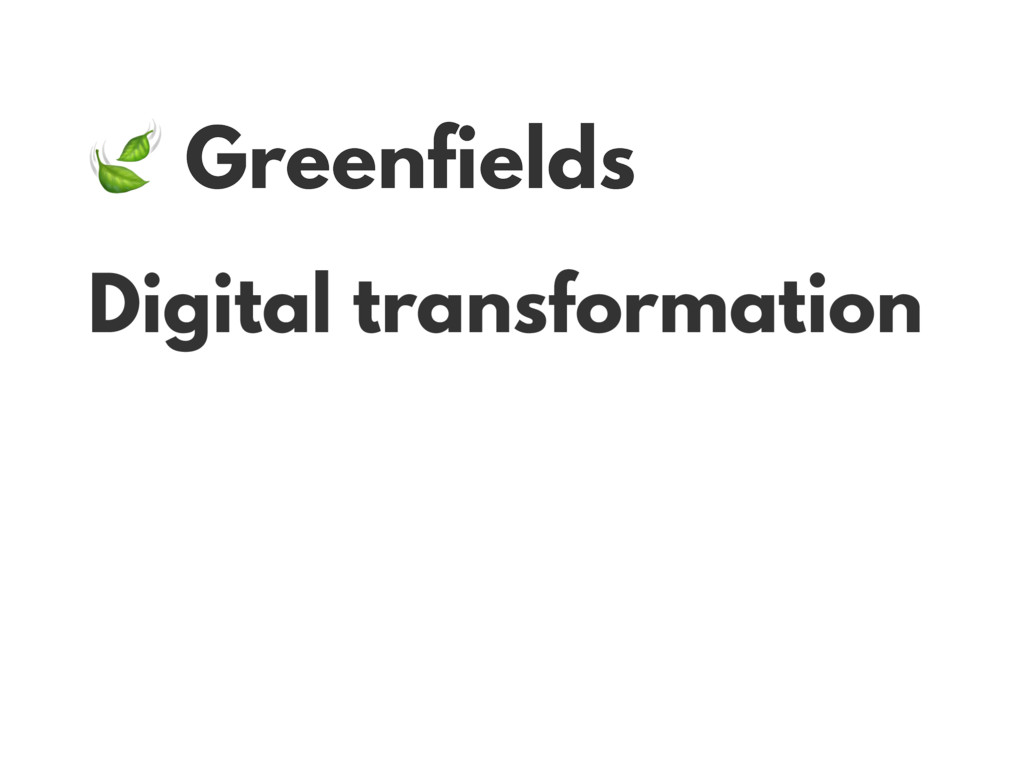 Greenfields Digital transformation