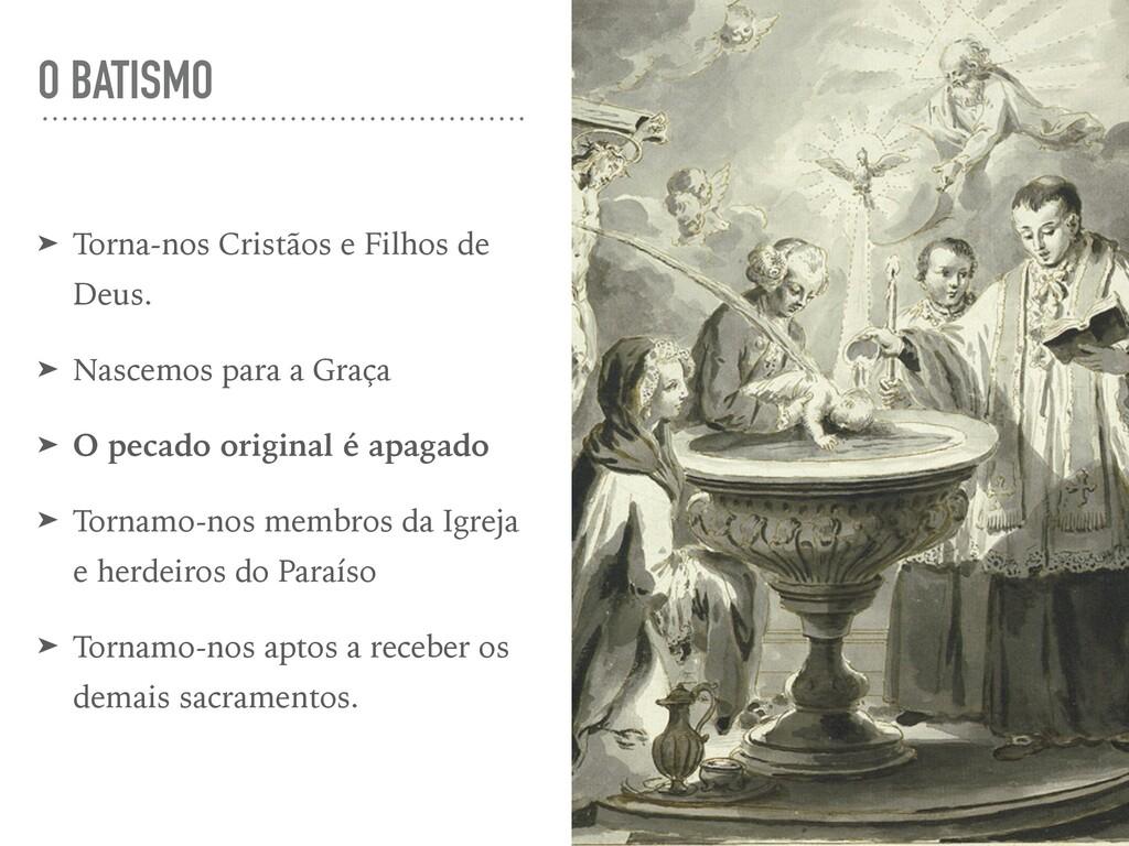 O BATISMO ➤ Torna-nos Cristãos e Filhos de Deus...