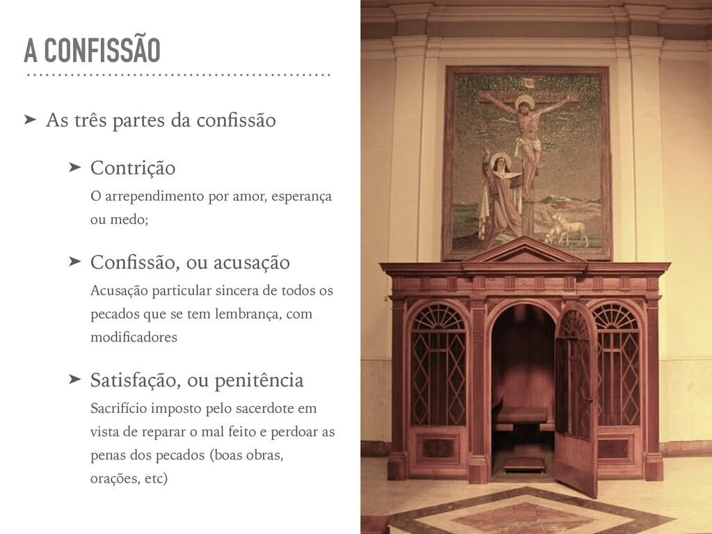 A CONFISSÃO ➤ As três partes da confissão ➤ Cont...