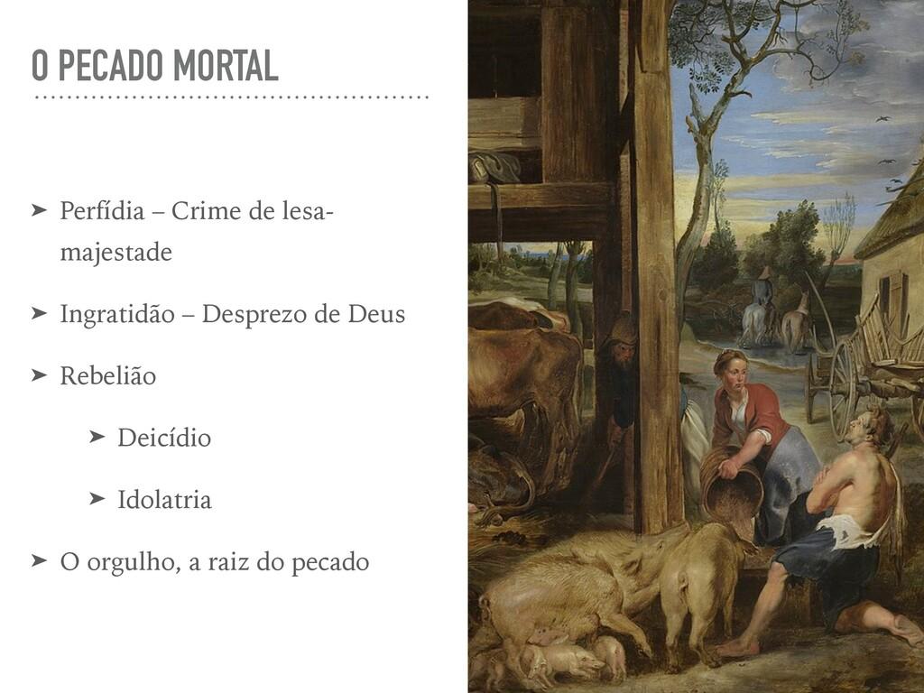 O PECADO MORTAL ➤ Perfídia – Crime de lesa- maj...