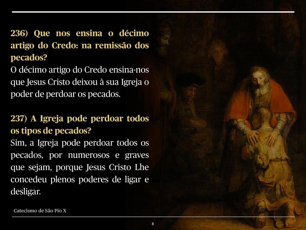 8 236) Que nos ensina o décimo artigo do Credo:...