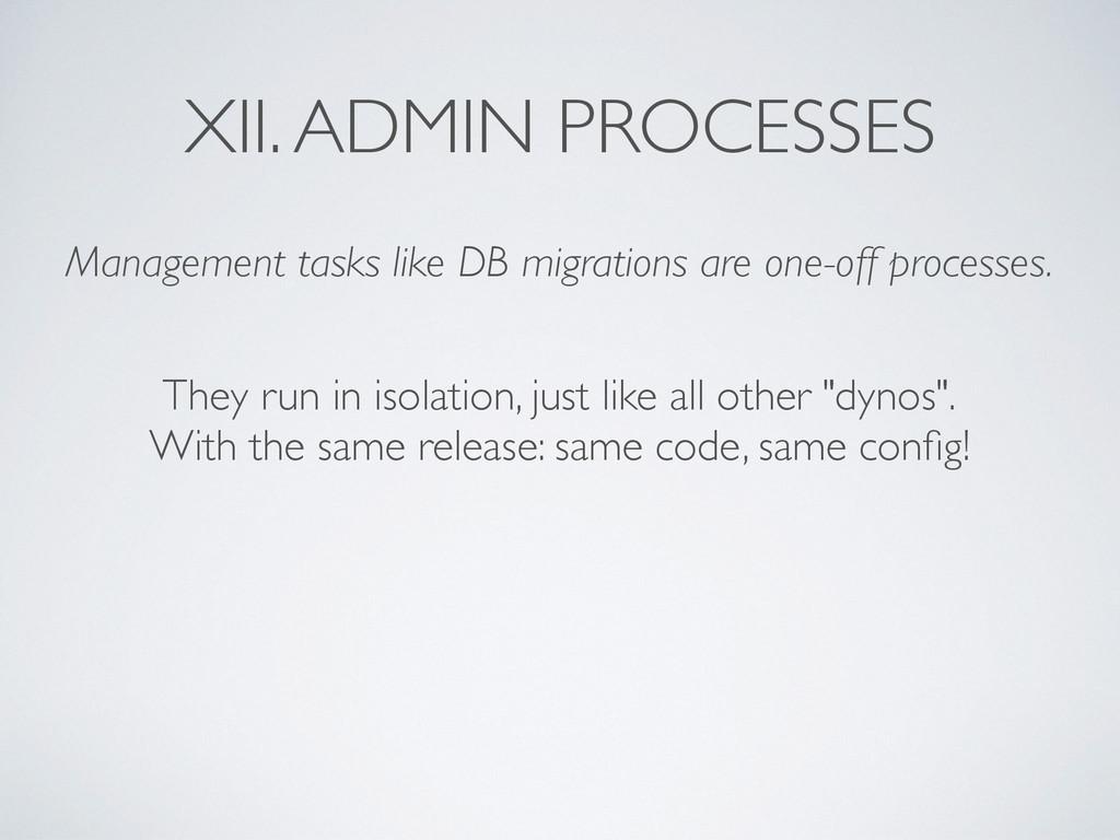 XII. ADMIN PROCESSES Management tasks like DB m...
