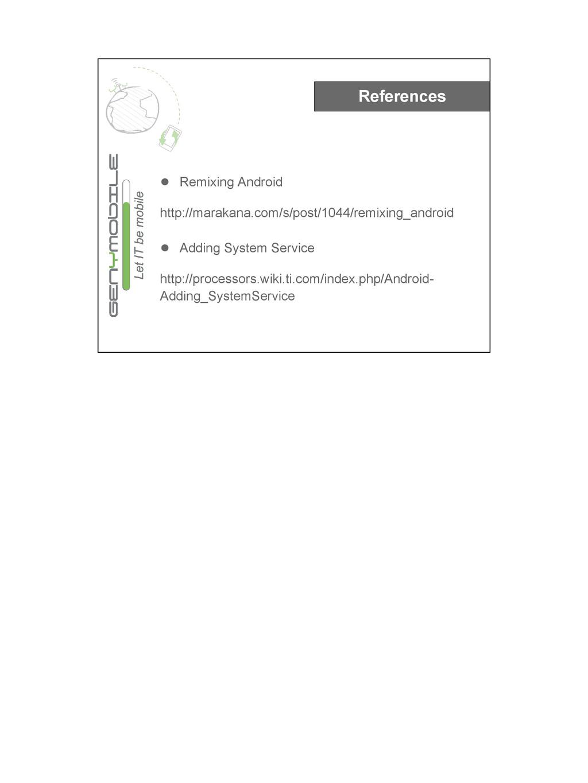 References ● Remixing Android http://marakana.c...