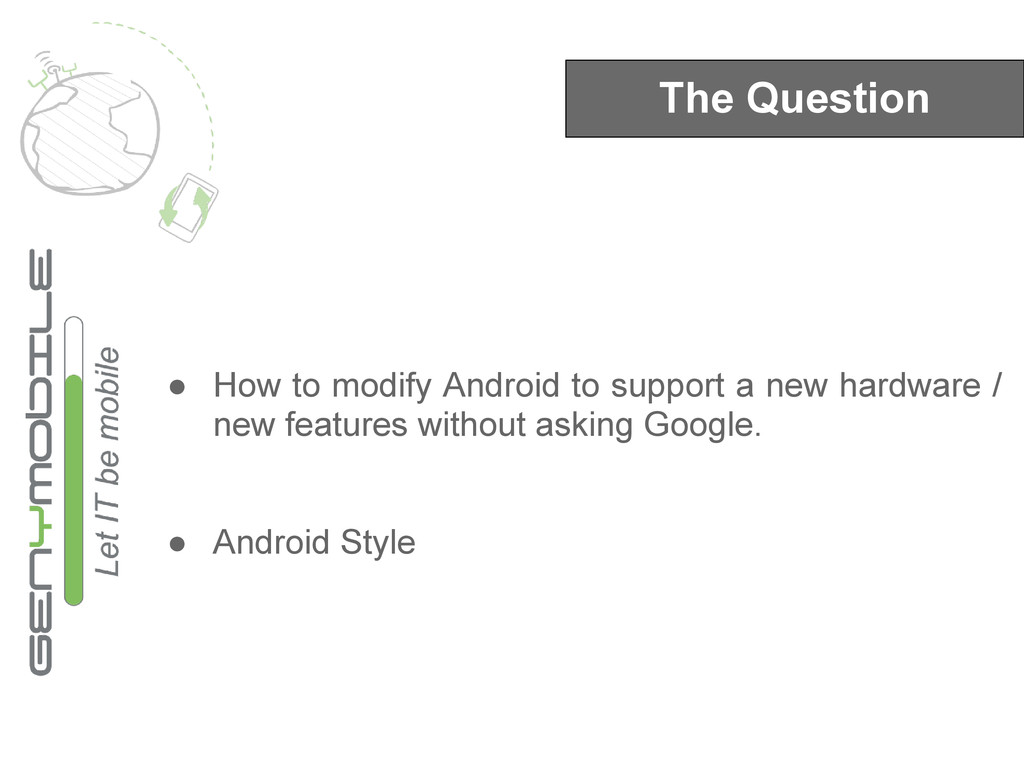 The Question ● How to modify Android to support...