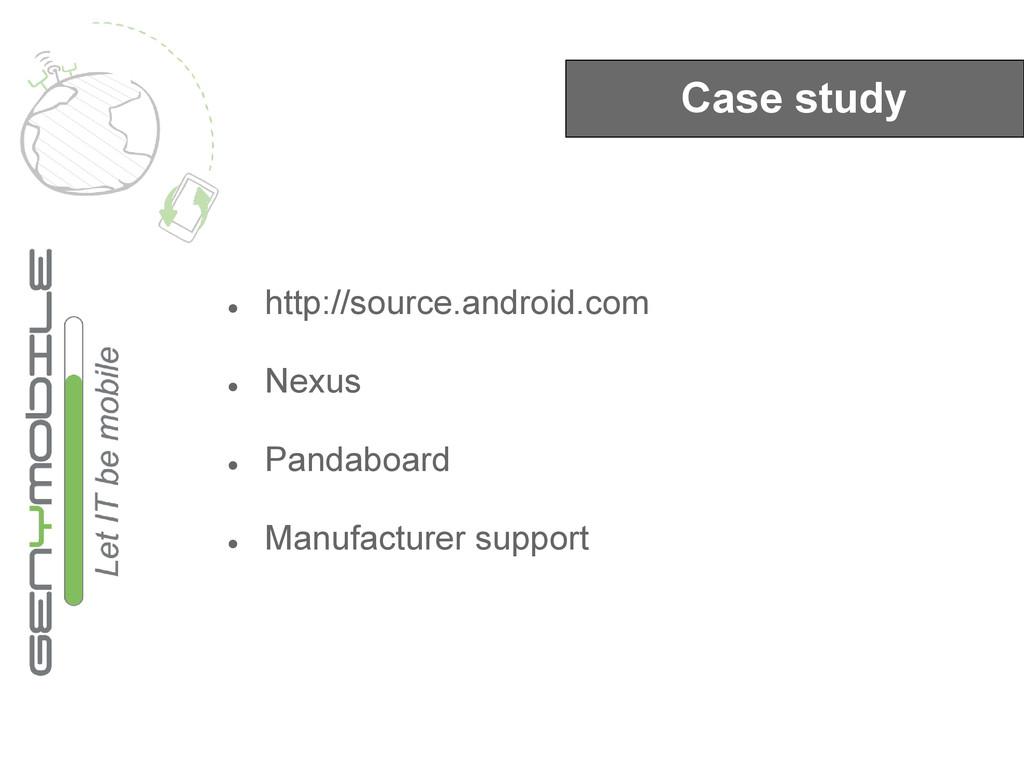 Case study ● http://source.android.com ● Nexus ...