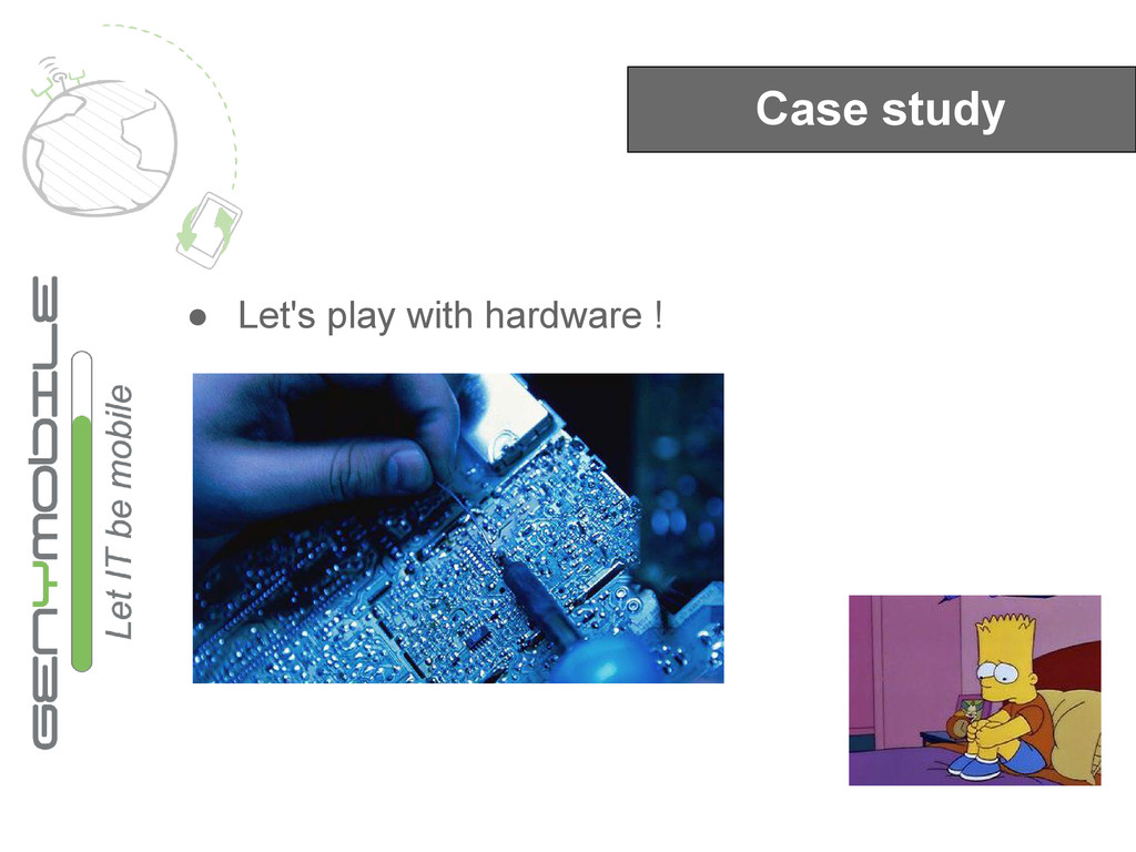 Case study ● Let's play with hardware !