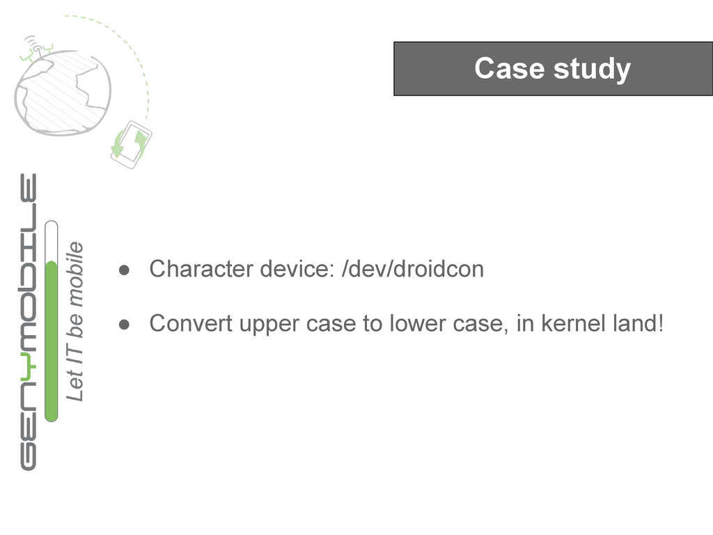 Case study ● Character device: /dev/droidcon ● ...