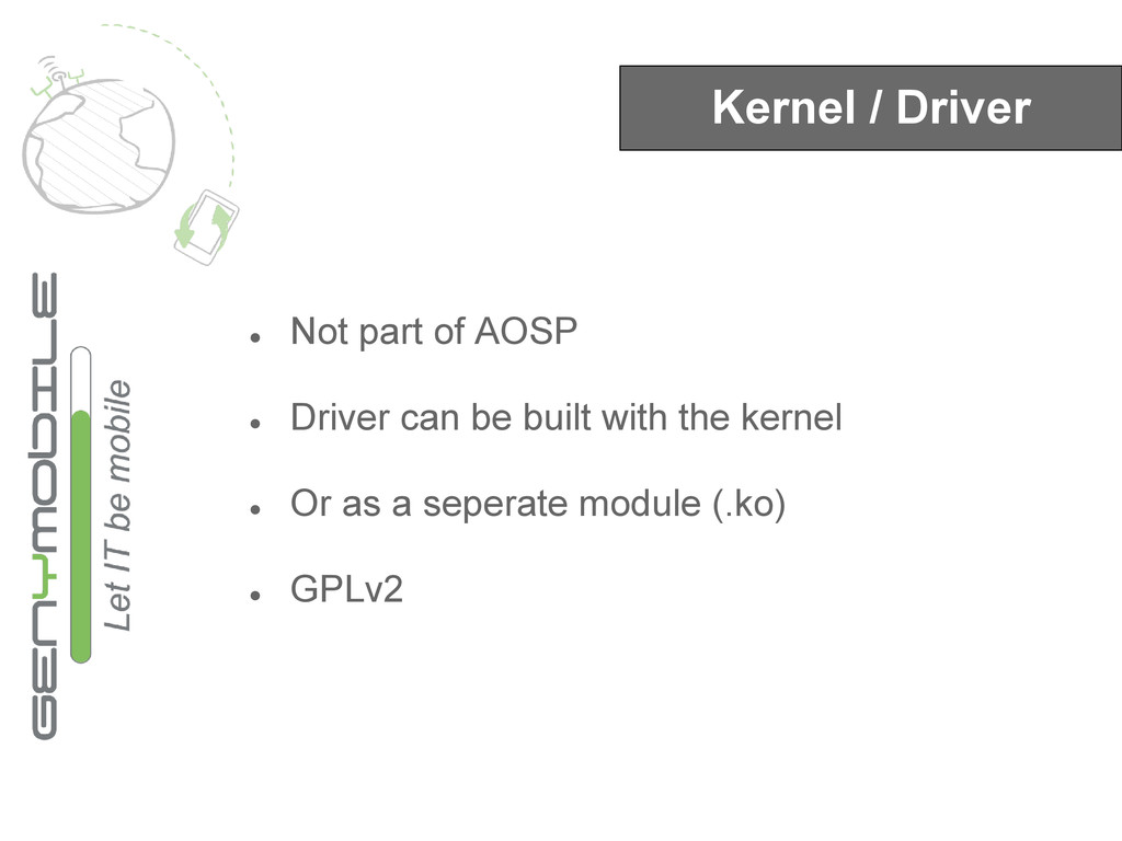 Kernel / Driver ● Not part of AOSP ● Driver can...