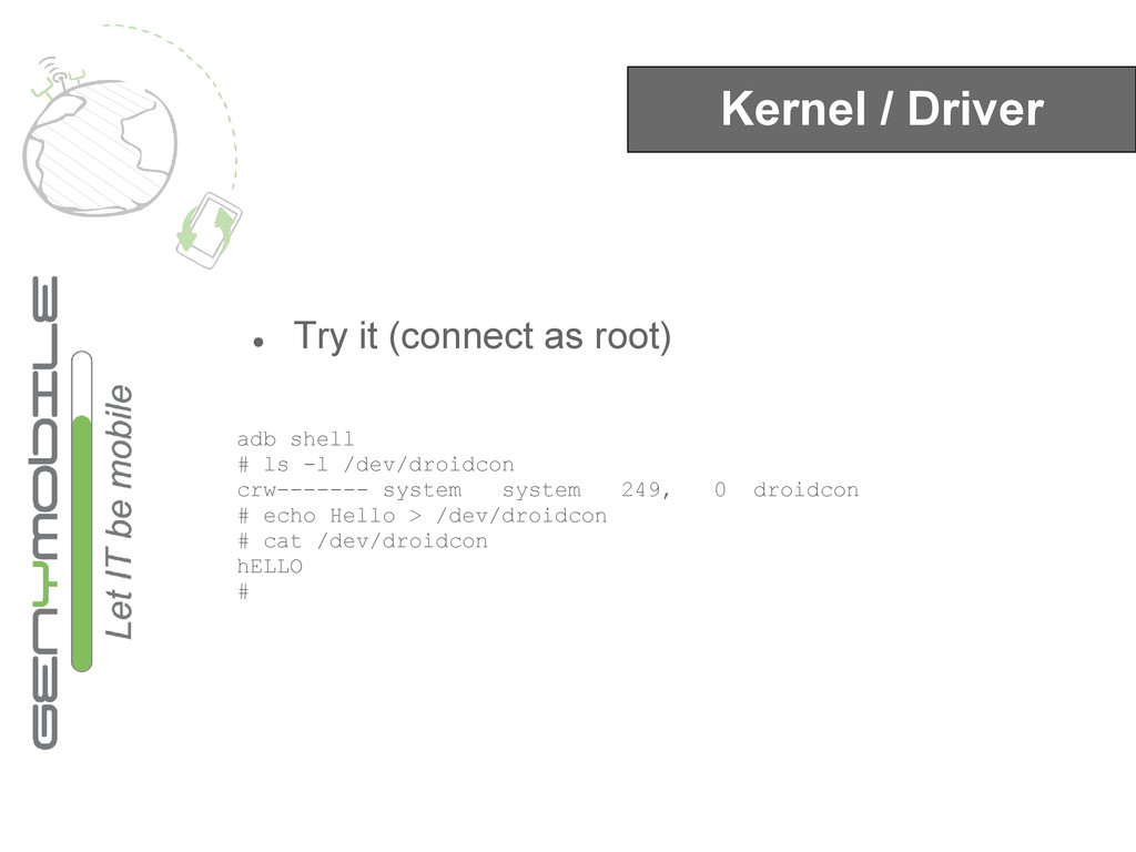 Kernel / Driver ● Try it (connect as root) adb ...