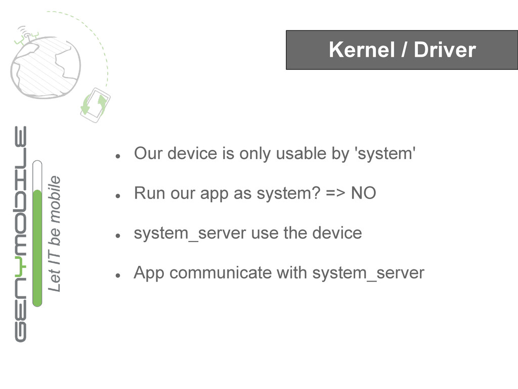 Kernel / Driver ● Our device is only usable by ...
