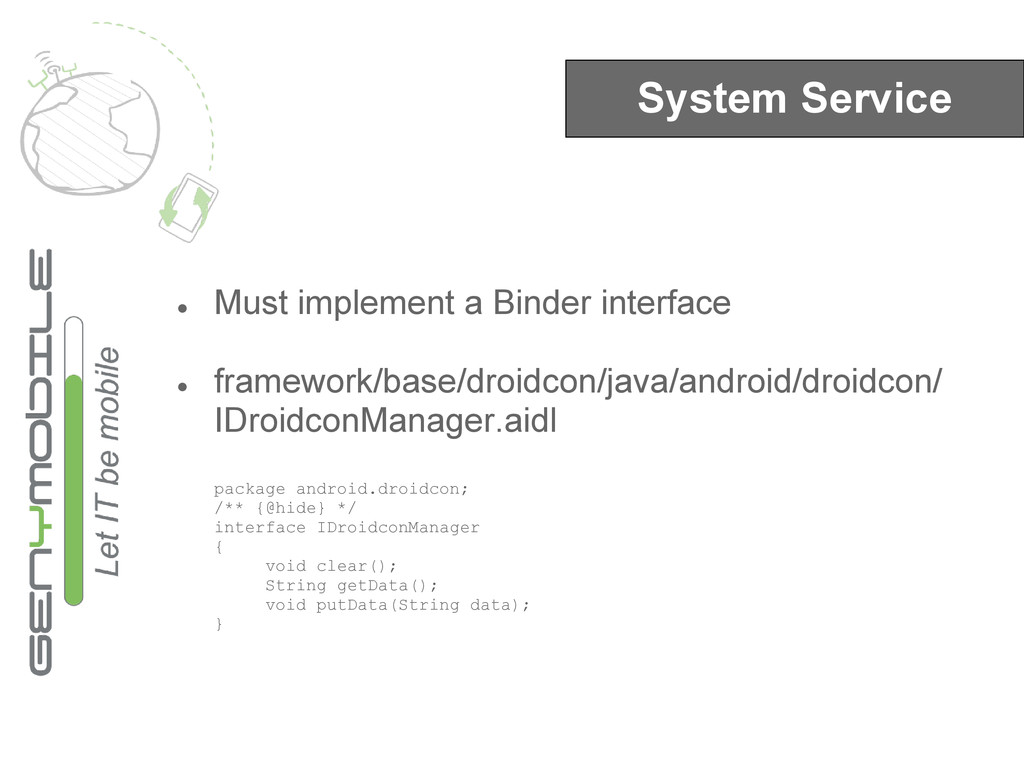 System Service ● Must implement a Binder interf...