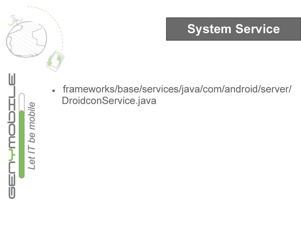 System Service ● frameworks/base/services/java/...