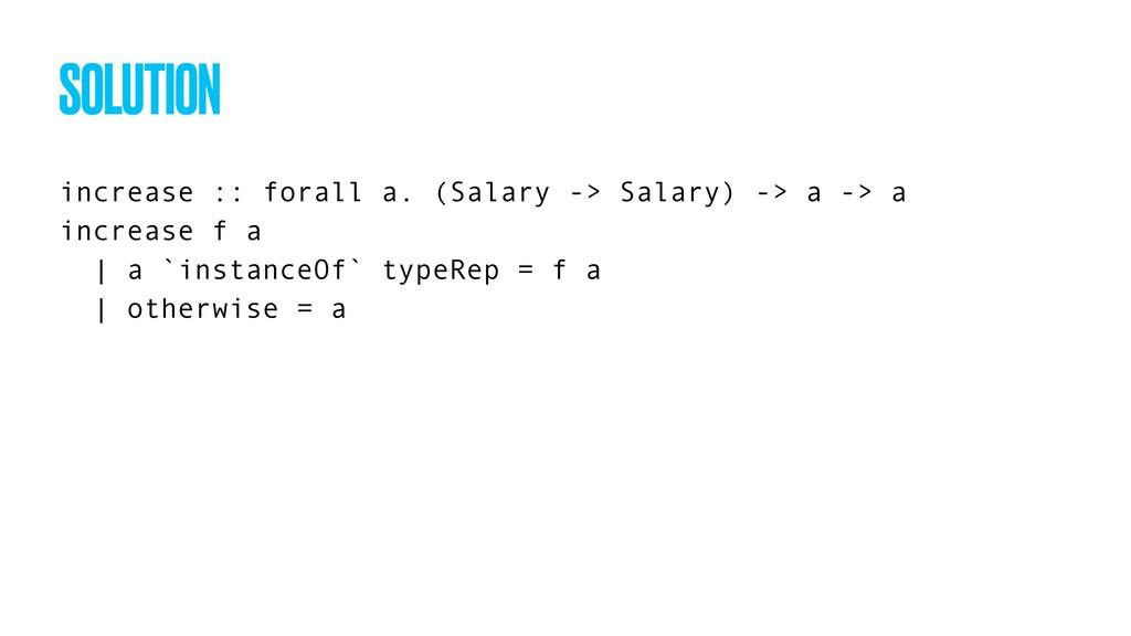 increase :: forall a. (Salary -> Salary) -> a -...