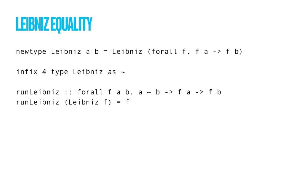 newtype Leibniz a b = Leibniz (forall f. f a ->...