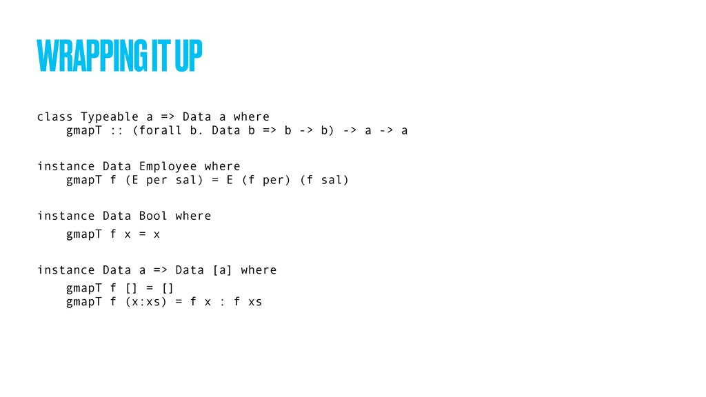 class Typeable a => Data a where gmapT :: (fora...