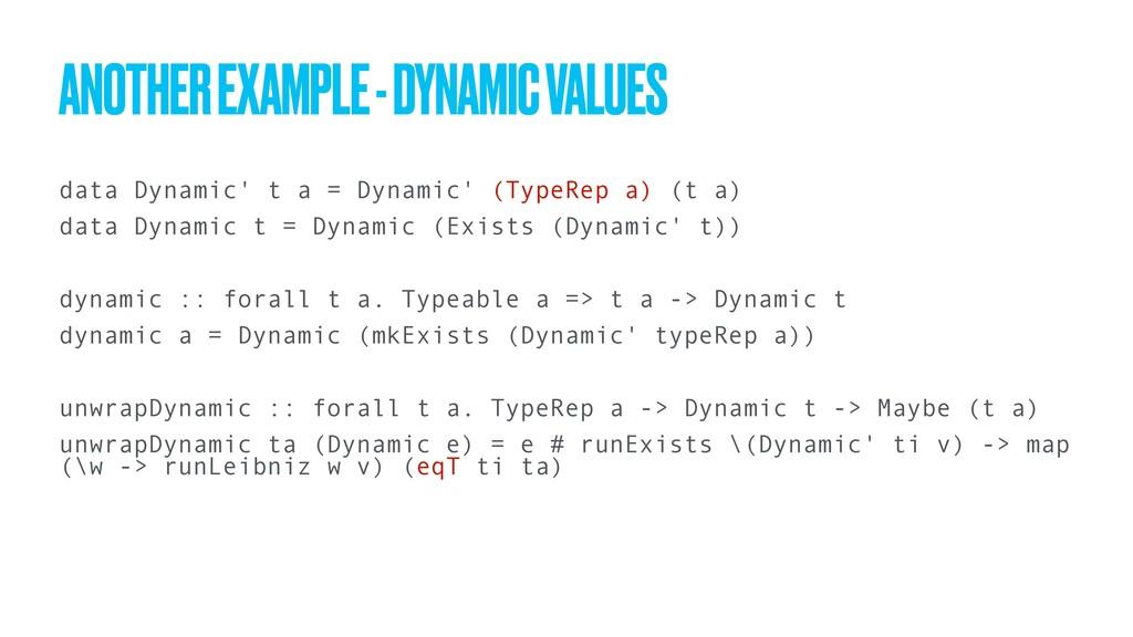 data Dynamic' t a = Dynamic' (TypeRep a) (t a) ...