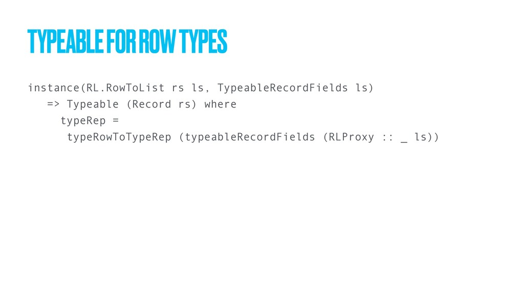 instance(RL.RowToList rs ls, TypeableRecordFiel...
