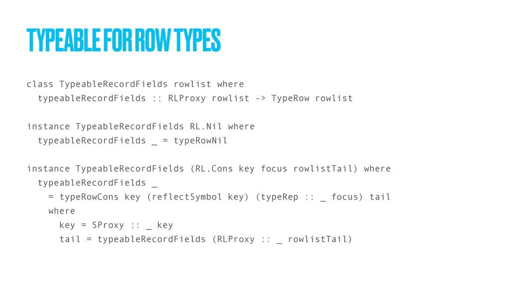 class TypeableRecordFields rowlist where typeab...