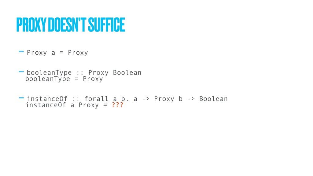-Proxy a = Proxy -booleanType :: Proxy Boolean ...
