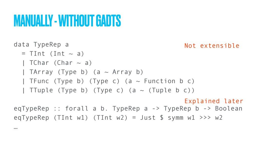data TypeRep a = TInt (Int ~ a) | TChar (Char ~...