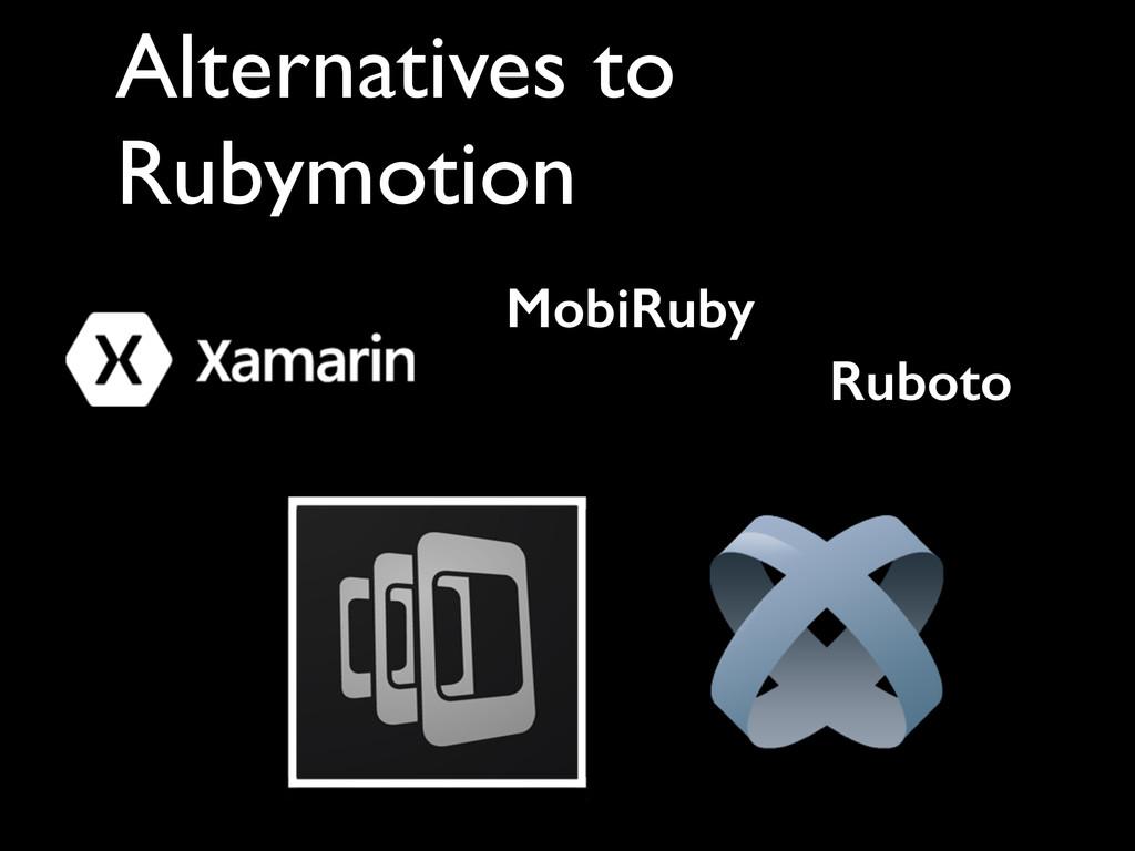 Alternatives to Rubymotion MobiRuby Ruboto