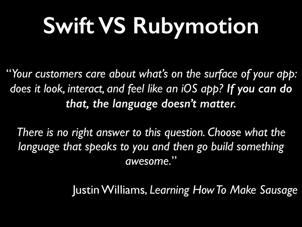 """Swift VS Rubymotion """"Your customers care about ..."""