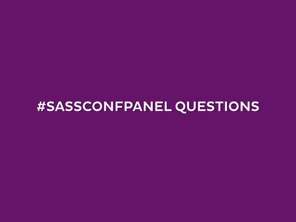 #SASSCONFPANEL QUESTIONS