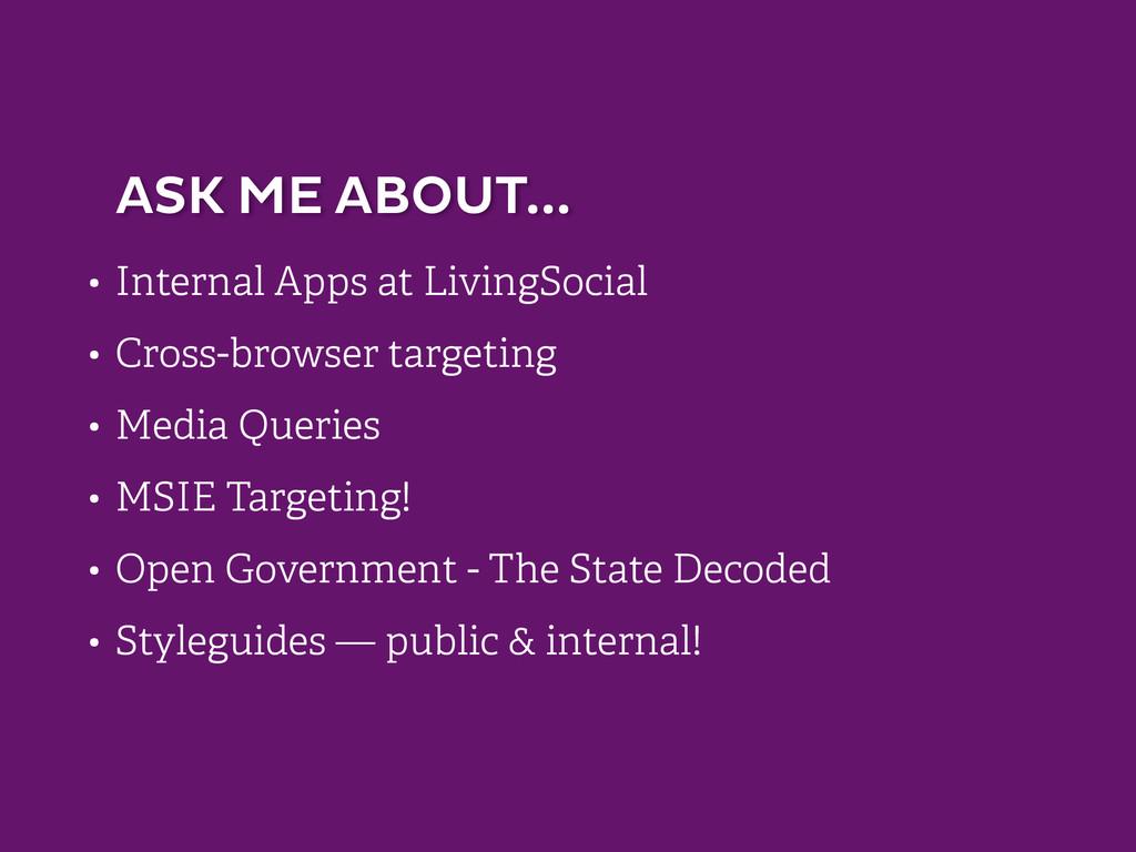 • Internal Apps at LivingSocial • Cross-browser...