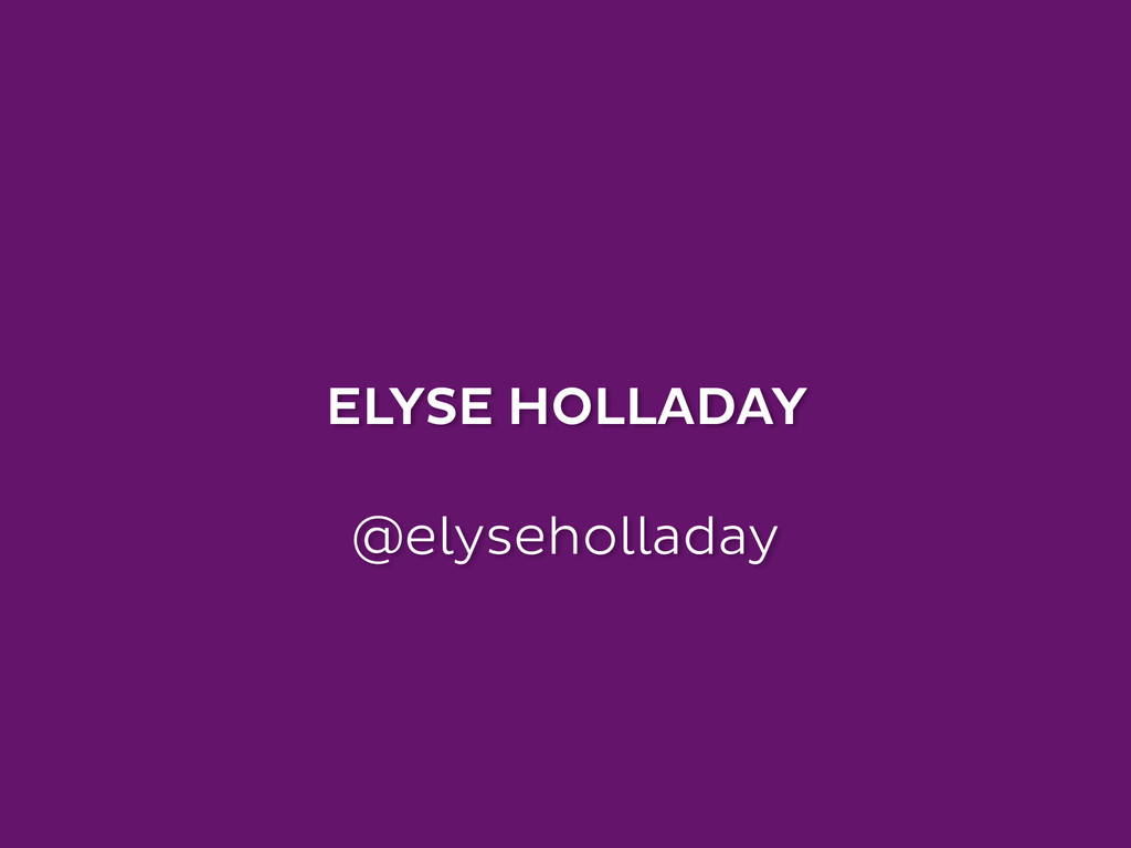 ELYSE HOLLADAY ! @elyseholladay
