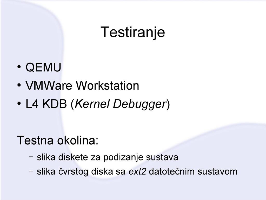 Testiranje ● QEMU ● VMWare Workstation ● L4 KDB...